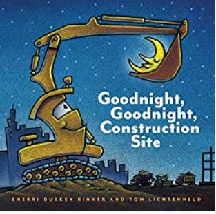 Goodnight, Goodnight Construction site!  bySherri Duskey RinkerandTom Lichtenheld
