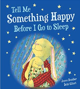 Tell Me Something Happy Before I go to Sleep by Joyce Dunbar
