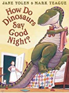 How do Dinosaurs Say Good Night? by Jane Yolen and Mark Teague