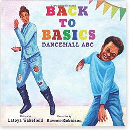 33. Back to Basics: Dancehall ABC by Latoya Wakefield, illustrated by Kavion Robinson