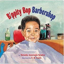 13. Bippity Bop Barbershop by Natasha Anastasia Tarpley illustrated by E.B. Lewis