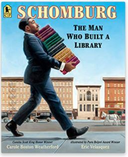 Schomburg: The Man Who Built a Library, by Carole Boston Weatherford, illustrated by Eric Valesquez
