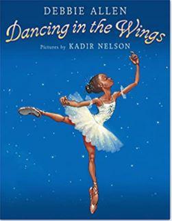 10. Dancing in the Wings by Debbie Allen illustrated by Kadir Nelson