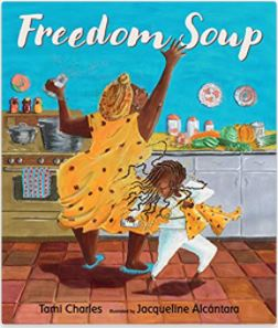 4. Freedom Soup by Tami Charles illustrated by Jacqueline Alcantara