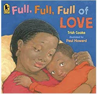 Full, Full, Full of Love by Trish Cooke, illustrated by Paul Howard