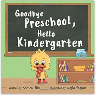 Goodbye Preschool, Hello Kindergarten by Sonica E.