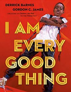 51. I Am Every Good Thing by Derrick Barnes, illustrated by Gordon C. James