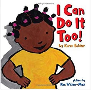 I Can Do It Too! by Karen Baicker, illustrated by Kim Wilson- Max
