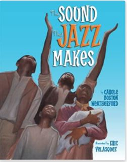 36. The Sound that Jazz Makes by Carole Boston Weatherford, illustrated by Eric Velasquez
