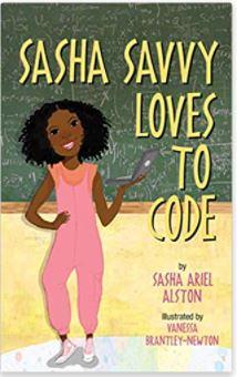 12. Sasha Savvy Loves to Code by Sasha Ariel Alston, illustrated by Vanessa Brantley-Newton