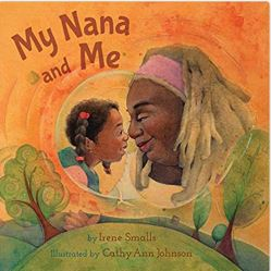 12. My Nana and Me by Irene Smalls illustrated by Cathy Ann Johnson