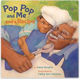 21. My Pop Pop and Me and a Recipe by Irene Smalls, illustrated by Cathy Ann Johnson