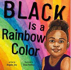 44. Black is a Rainbow Color by Angela Joy, illustrated by Ekua Holmes