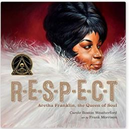 27. RESPECT: Aretha Franklin, the Queen of Soul by Carole Boston Weatherfield, illustrated by Frank Morrison