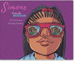 19. Simone Visits the Museum by Dr. Kelsi Bracmort, illustrated by Takeia Marie