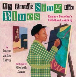 30. My Hands Sing the Blues: Romare Bearden's Childhood Journey by Elizabeth Zunon