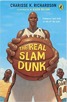 8. The Real Slam Dunk by Charisse Richardson illustrated by Kadir Nelson