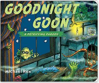 Goodnight Goon: A petrifying parody by michael rex