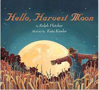 Hello Harvest Moon by Ralph Fletcher and Kate K.
