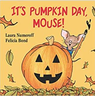 It's Pumpkin Day, Mouse! by Laura Numeroff