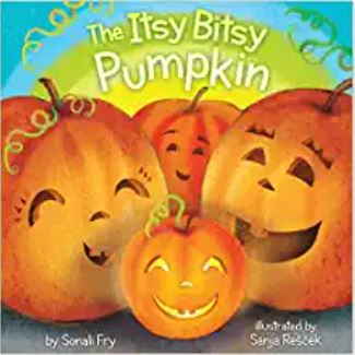 The Itsy Bitsy Pumpkin by Sonali Fry and illustrated by Sanja R.